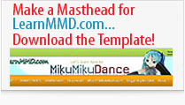 Make a new Masthead Banner for LearnMMD.com! Click to Download the Template.