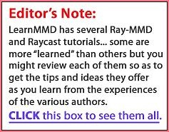 "Editor's Note: LearnMMD has several Ray-MMD and Raycast tutorials... some are more ""learned"" than others but you might review each of them so as to get of the tips and ideas they offer as you learn from the experiences of the various authors. CLICK this box to see them all."