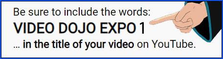Easier to search/find your video if you include VIDEO DOJO EXPO 1 in your video's title...