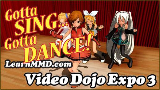 Gotta Sing... Gotta Dance! LearnMMD's Video Dojo Expo-3!